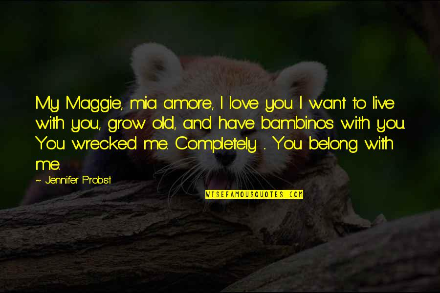 Love Me Completely Quotes By Jennifer Probst: My Maggie, mia amore, I love you. I
