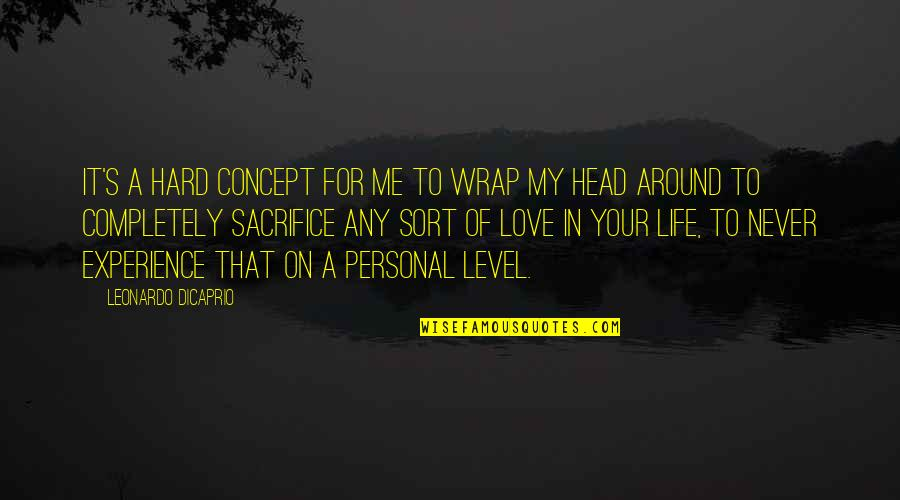 Love Me Completely Quotes By Leonardo DiCaprio: It's a hard concept for me to wrap