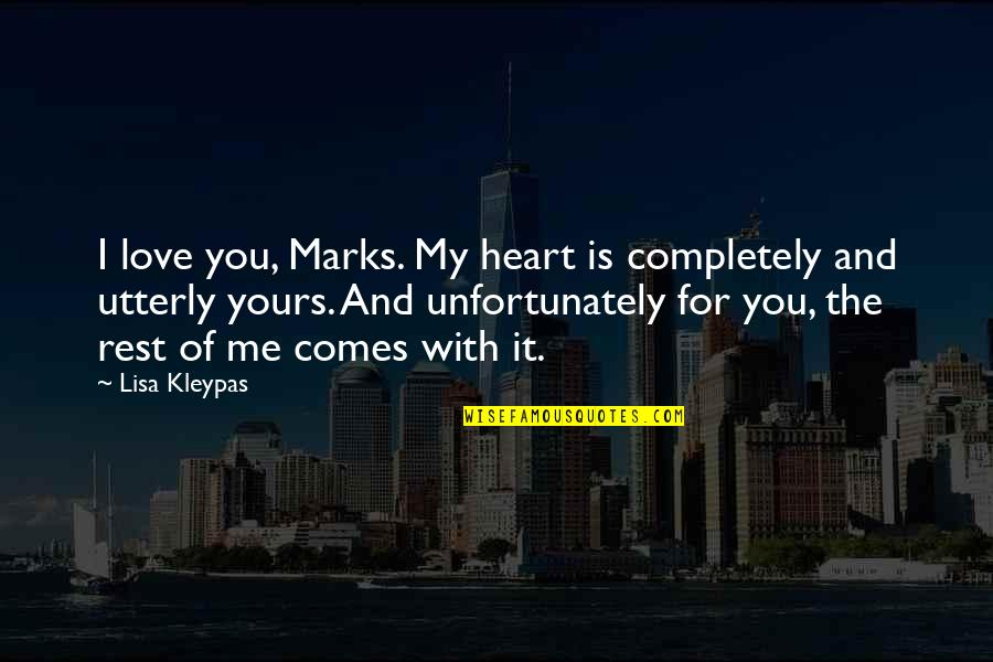 Love Me Completely Quotes By Lisa Kleypas: I love you, Marks. My heart is completely