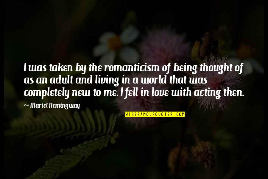 Love Me Completely Quotes By Mariel Hemingway: I was taken by the romanticism of being