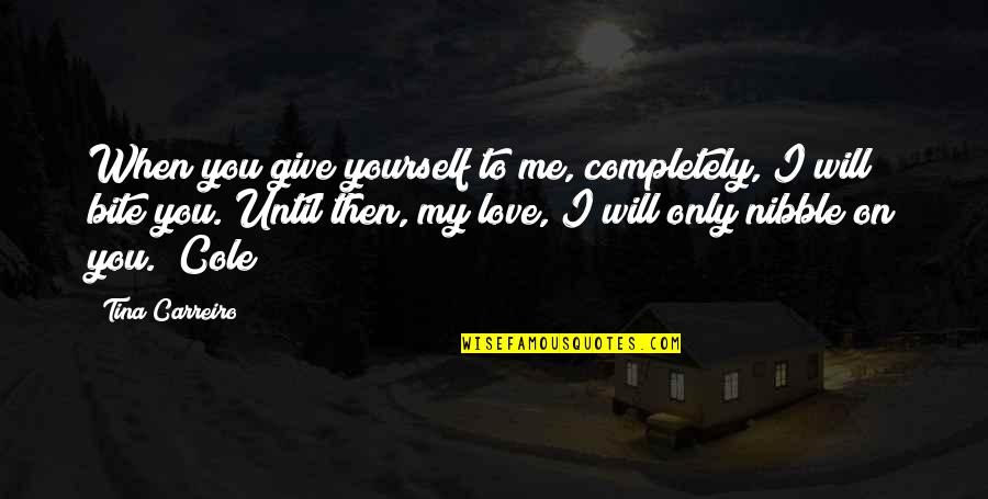 Love Me Completely Quotes By Tina Carreiro: When you give yourself to me, completely, I