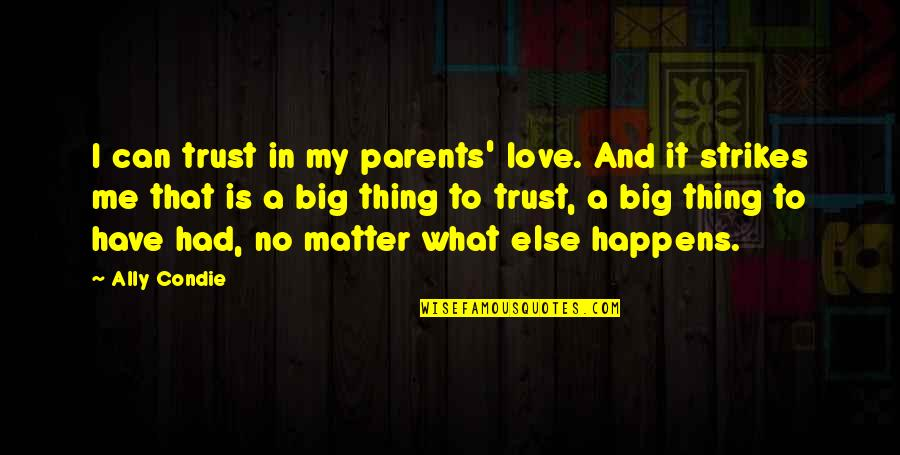 Love Me For What I Am Quotes By Ally Condie: I can trust in my parents' love. And