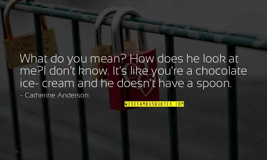 Love Me For What I Am Quotes By Catherine Anderson: What do you mean? How does he look