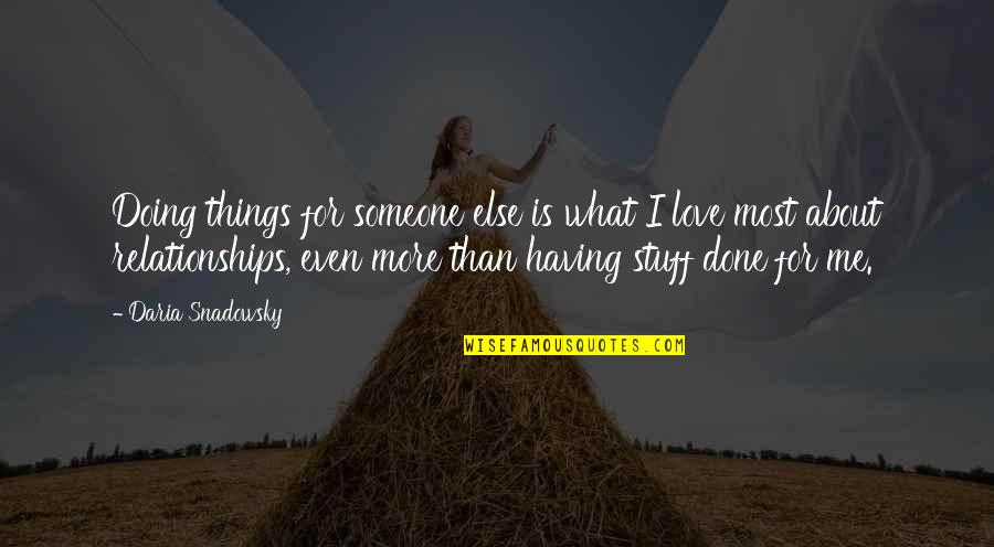 Love Me For What I Am Quotes By Daria Snadowsky: Doing things for someone else is what I