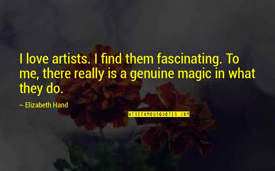 Love Me For What I Am Quotes By Elizabeth Hand: I love artists. I find them fascinating. To