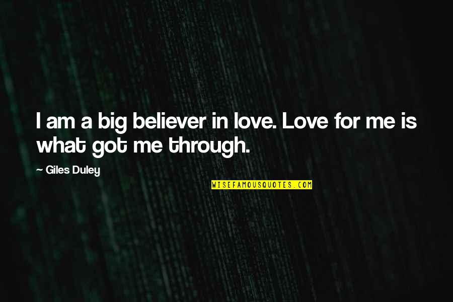 Love Me For What I Am Quotes By Giles Duley: I am a big believer in love. Love