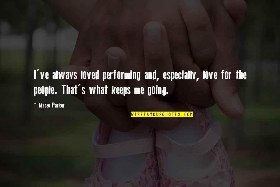 Love Me For What I Am Quotes By Maceo Parker: I've always loved performing and, especially, love for