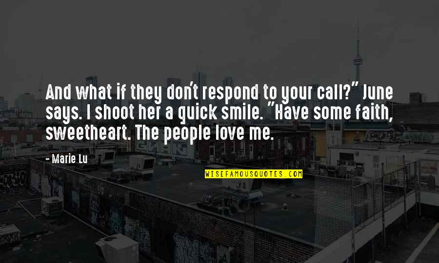 Love Me For What I Am Quotes By Marie Lu: And what if they don't respond to your