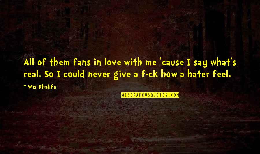 Love Me For What I Am Quotes By Wiz Khalifa: All of them fans in love with me