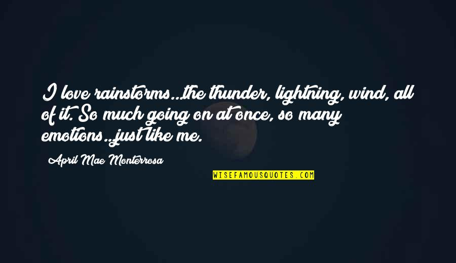 Love Me Once Quotes By April Mae Monterrosa: I love rainstorms...the thunder, lightning, wind, all of