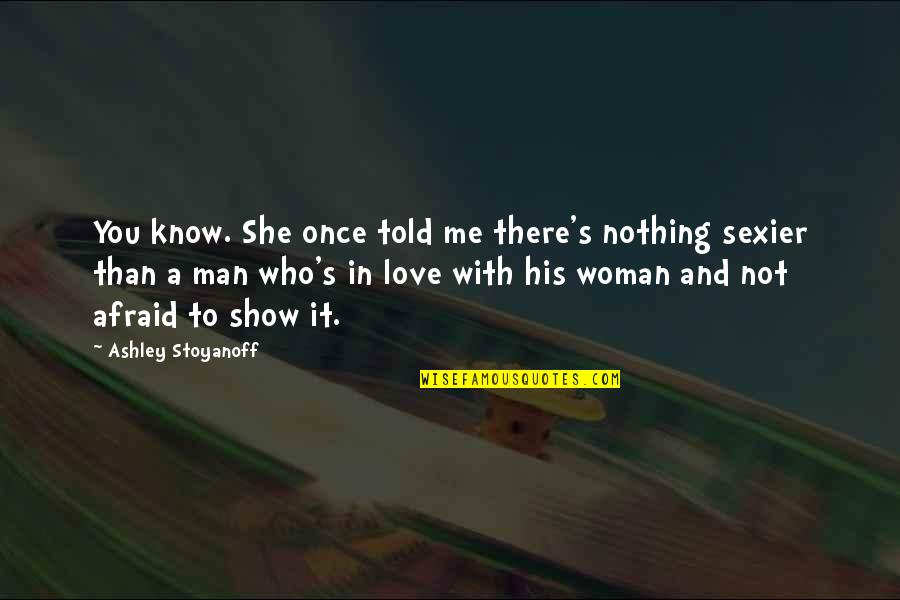 Love Me Once Quotes By Ashley Stoyanoff: You know. She once told me there's nothing