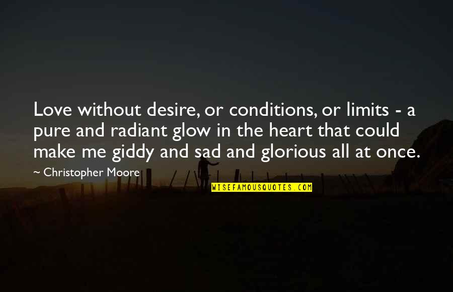 Love Me Once Quotes By Christopher Moore: Love without desire, or conditions, or limits -