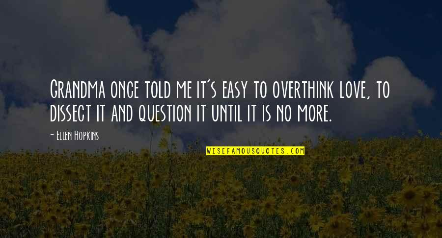 Love Me Once Quotes By Ellen Hopkins: Grandma once told me it's easy to overthink