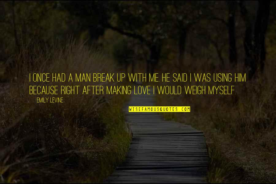 Love Me Once Quotes By Emily Levine: I once had a man break up with