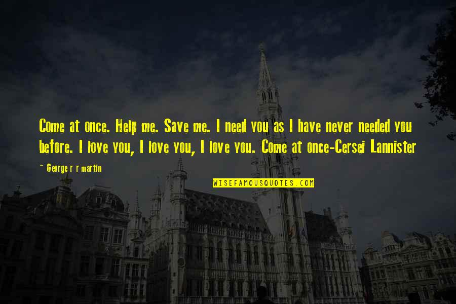 Love Me Once Quotes By George R R Martin: Come at once. Help me. Save me. I