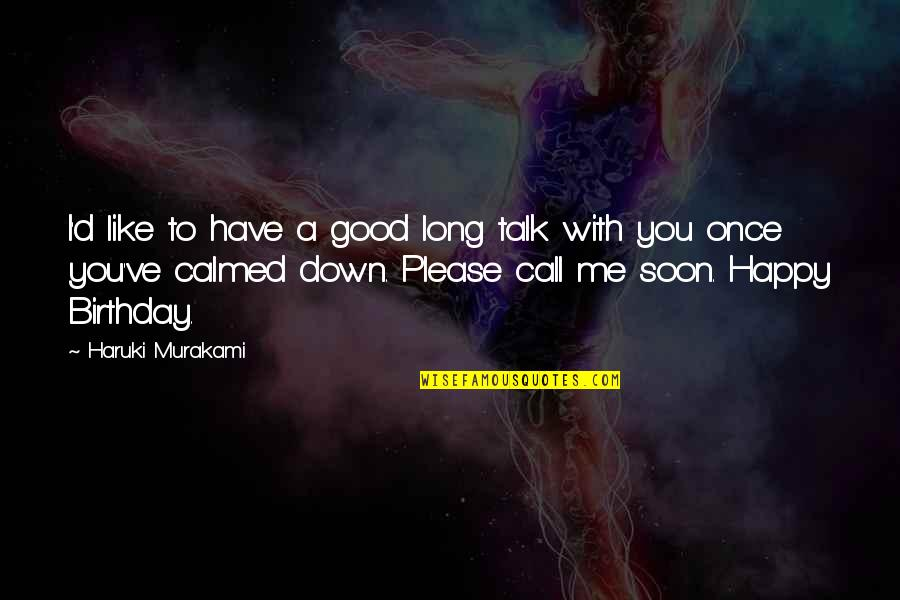 Love Me Once Quotes By Haruki Murakami: I'd like to have a good long talk