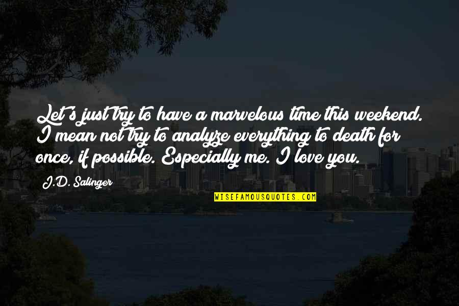 Love Me Once Quotes By J.D. Salinger: Let's just try to have a marvelous time