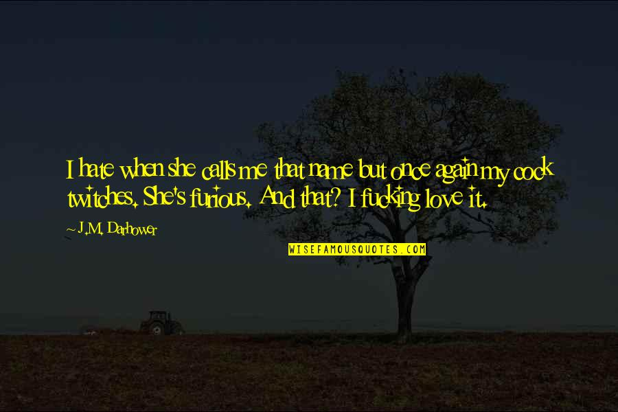 Love Me Once Quotes By J.M. Darhower: I hate when she calls me that name