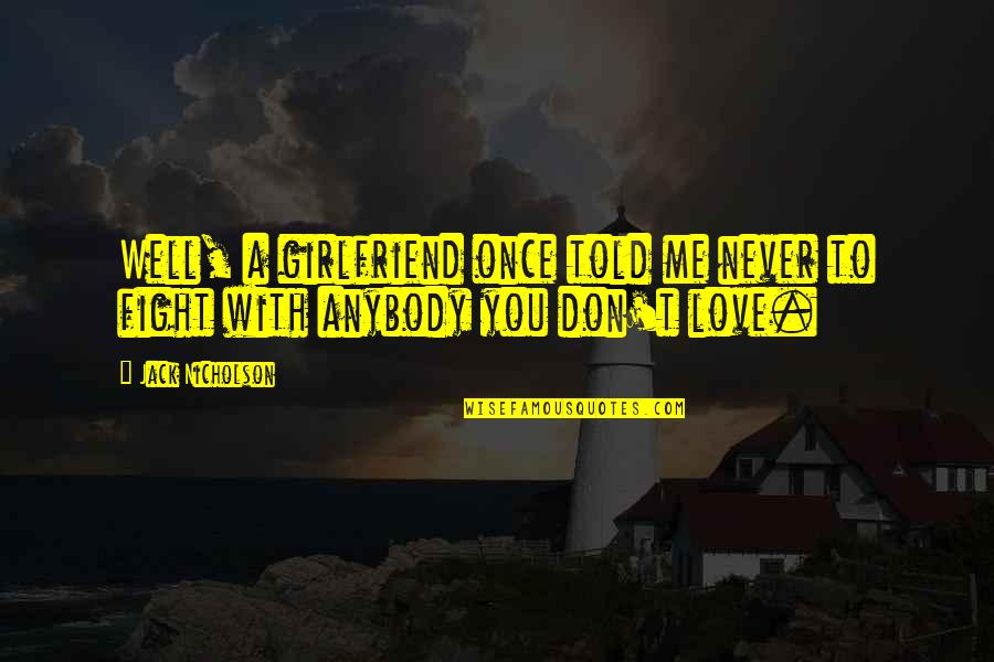 Love Me Once Quotes By Jack Nicholson: Well, a girlfriend once told me never to