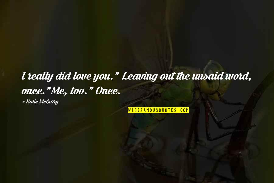"""Love Me Once Quotes By Katie McGarry: I really did love you."""" Leaving out the"""