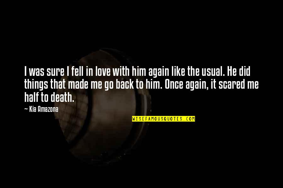Love Me Once Quotes By Kia Amazona: I was sure I fell in love with