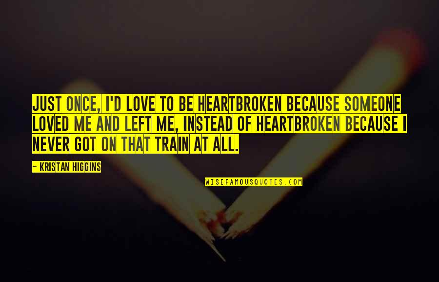 Love Me Once Quotes By Kristan Higgins: Just once, I'd love to be heartbroken because