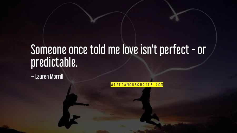 Love Me Once Quotes By Lauren Morrill: Someone once told me love isn't perfect -
