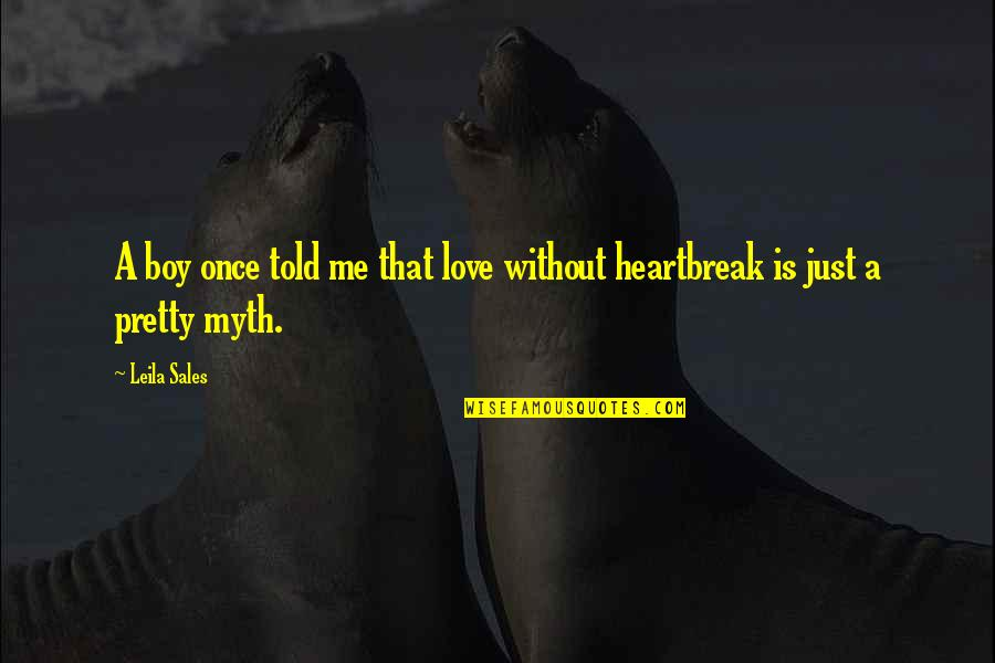 Love Me Once Quotes By Leila Sales: A boy once told me that love without