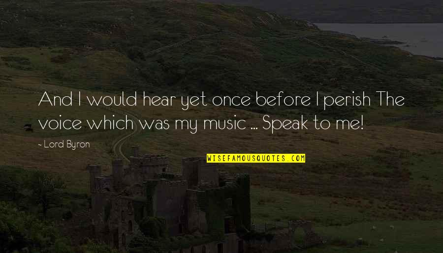 Love Me Once Quotes By Lord Byron: And I would hear yet once before I