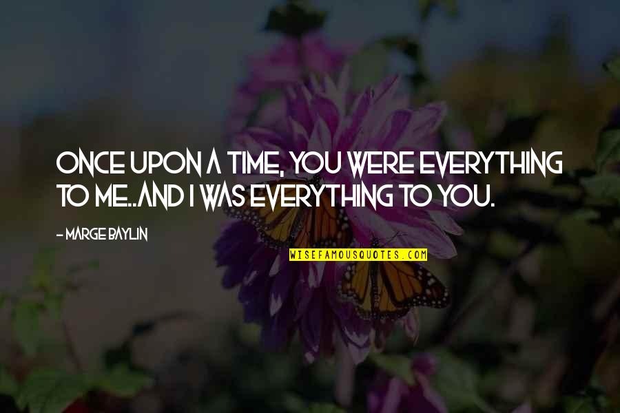 Love Me Once Quotes By Marge Baylin: Once upon a time, you were everything to