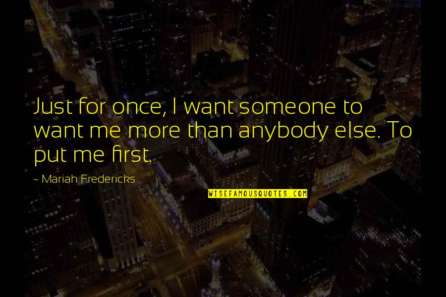 Love Me Once Quotes By Mariah Fredericks: Just for once, I want someone to want