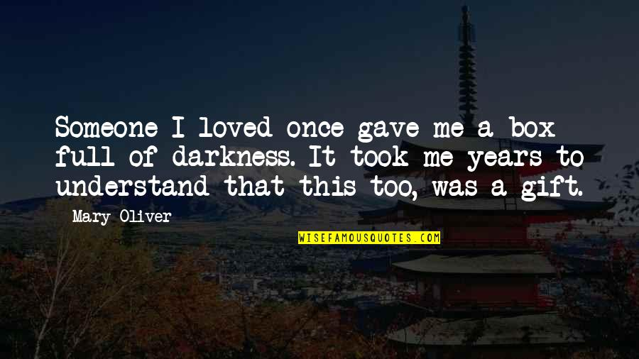Love Me Once Quotes By Mary Oliver: Someone I loved once gave me a box