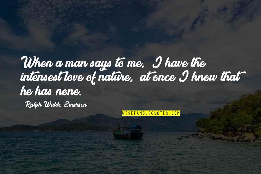 """Love Me Once Quotes By Ralph Waldo Emerson: When a man says to me, """"I have"""