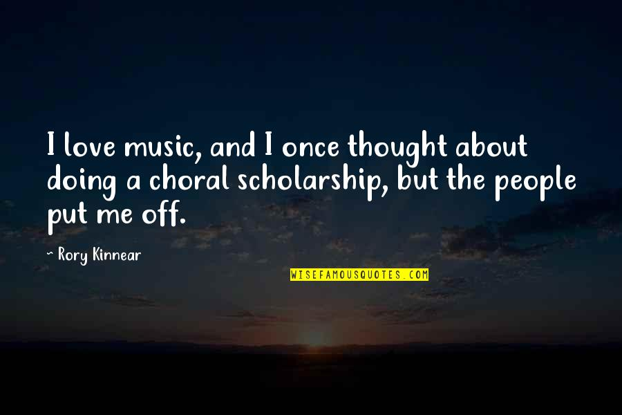Love Me Once Quotes By Rory Kinnear: I love music, and I once thought about