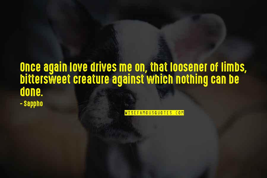 Love Me Once Quotes By Sappho: Once again love drives me on, that loosener