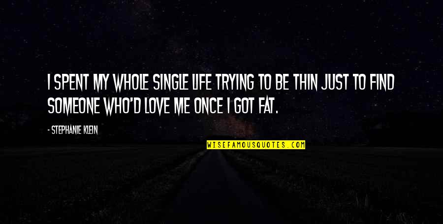Love Me Once Quotes By Stephanie Klein: I spent my whole single life trying to