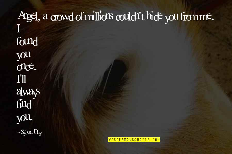 Love Me Once Quotes By Sylvia Day: Angel, a crowd of millions couldn't hide you