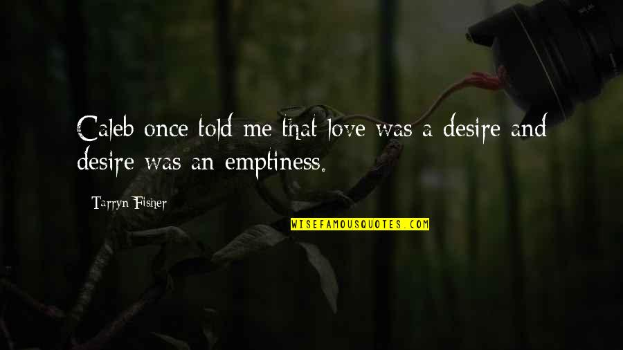 Love Me Once Quotes By Tarryn Fisher: Caleb once told me that love was a