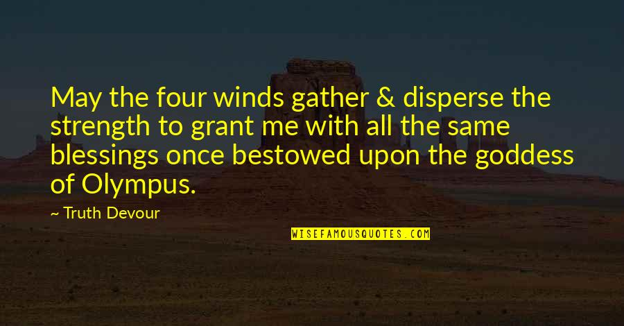 Love Me Once Quotes By Truth Devour: May the four winds gather & disperse the