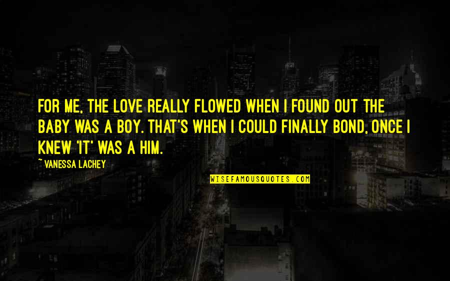 Love Me Once Quotes By Vanessa Lachey: For me, the love really flowed when I