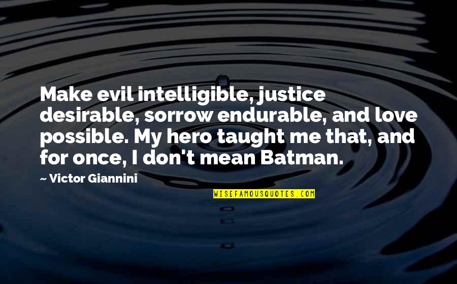 Love Me Once Quotes By Victor Giannini: Make evil intelligible, justice desirable, sorrow endurable, and