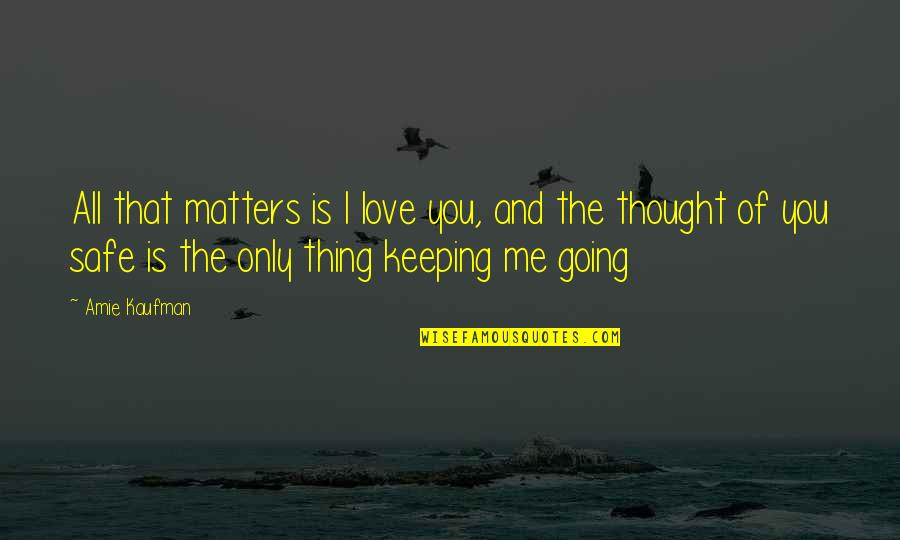 Love Me Only Quotes By Amie Kaufman: All that matters is I love you, and
