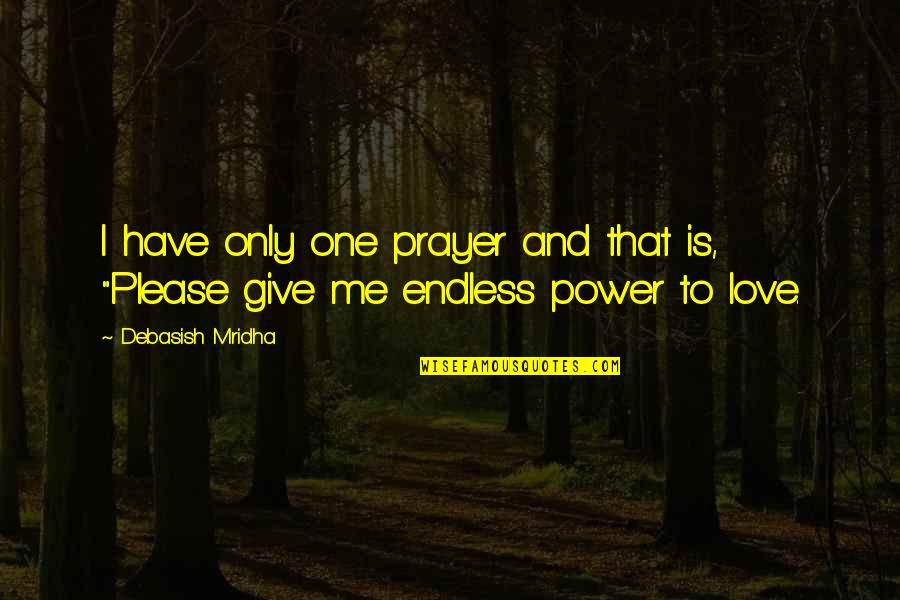 Love Me Only Quotes By Debasish Mridha: I have only one prayer and that is,