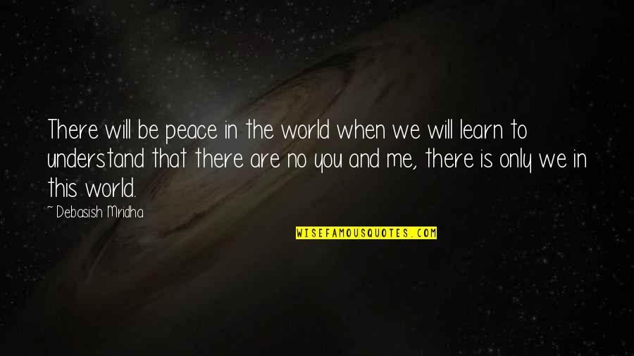 Love Me Only Quotes By Debasish Mridha: There will be peace in the world when
