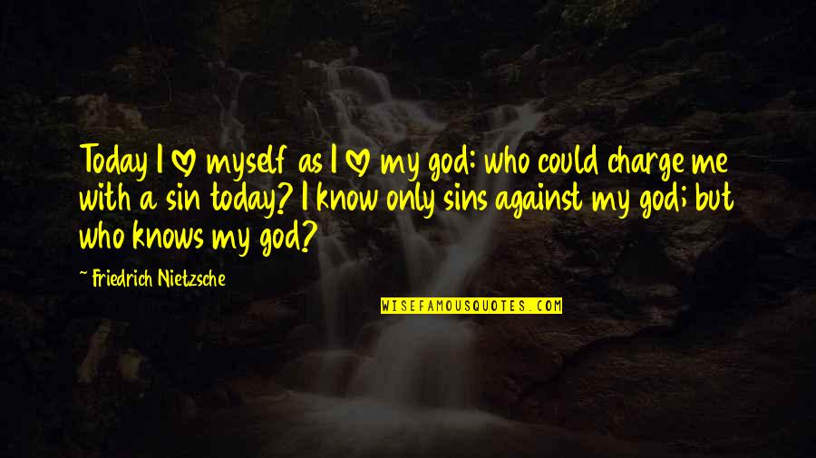 Love Me Only Quotes By Friedrich Nietzsche: Today I love myself as I love my
