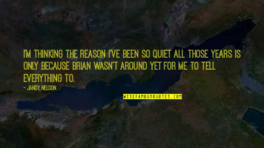 Love Me Only Quotes By Jandy Nelson: I'm thinking the reason I've been so quiet