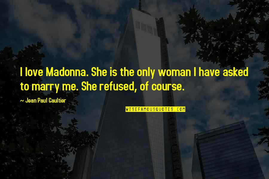 Love Me Only Quotes By Jean Paul Gaultier: I love Madonna. She is the only woman