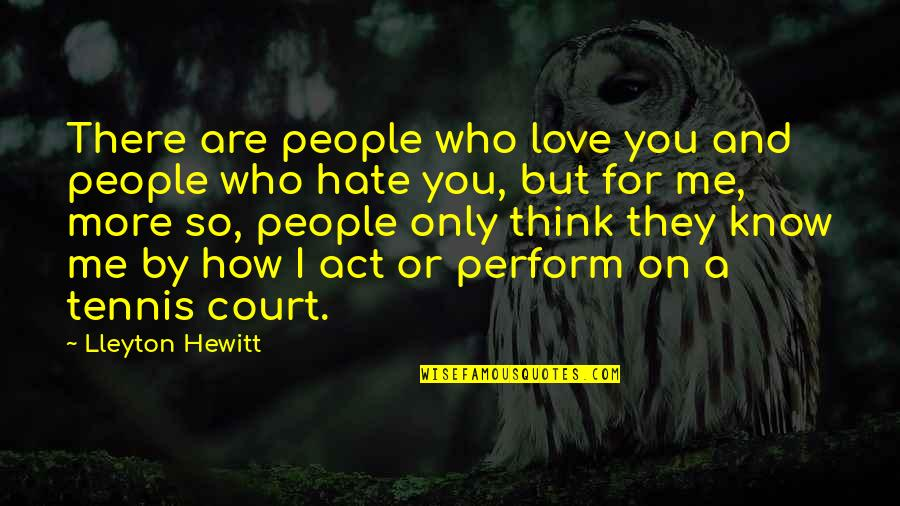 Love Me Only Quotes By Lleyton Hewitt: There are people who love you and people