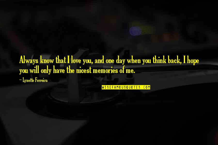 Love Me Only Quotes By Lynette Ferreira: Always know that I love you, and one