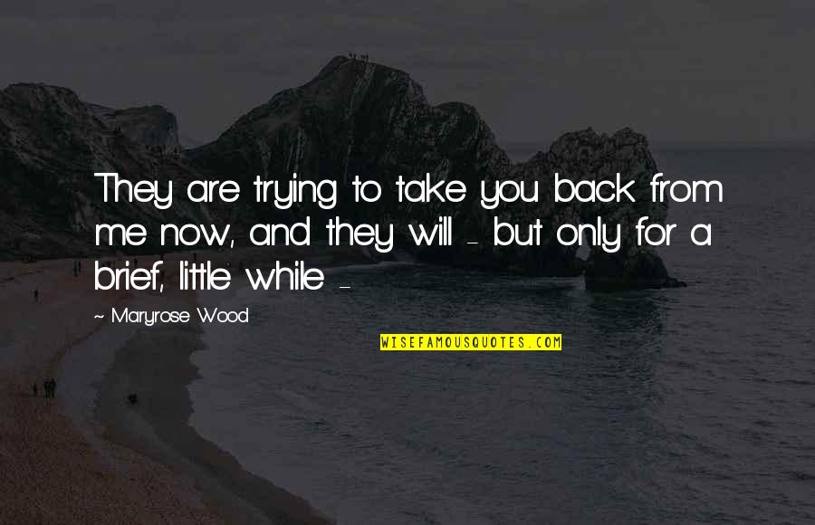 Love Me Only Quotes By Maryrose Wood: They are trying to take you back from
